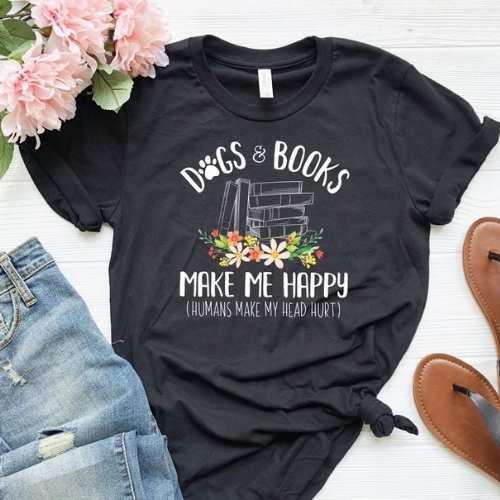 Dogs + Books Make Me Happy Shirt