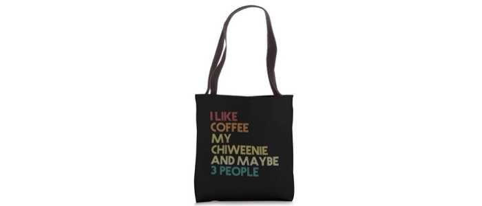 Chihuahua and Chiweenie Gifts For Weiner Dog Lovers - I Like Coffee My Chiweenie And Maybe 3 People Tote Bag